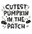 cutest pumpkin in the patch - hand drawn print vector image