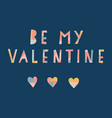 be my valentine i love you vector image