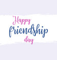 happy friendship day lettering on hand paint vector image vector image