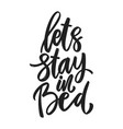 lets stay in bed lettering phrase on white vector image vector image