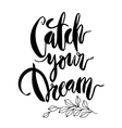 Inspirational quote Catch Your Dream vector image vector image