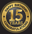 15 years happy birthday congratulations gold label vector image vector image