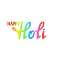 handwritten lettering of happy holi on white vector image
