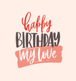 greeting card template with happy birthday my love vector image