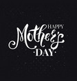 happy mothers day white text over black vector image vector image