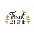 forest is my home lettering handwritten sign hand vector image
