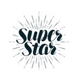 super star lettering positive quote calligraphy vector image vector image