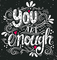 You are enough Inspirational love quote Hand drawn