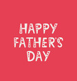 handwritten lettering of happy fathers day on red vector image vector image