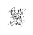 life is too short to wait - hand lettering vector image vector image
