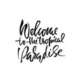 welcome to tropical paradise hand drawn lettering vector image