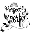 perfectly imperfect calligraphic phrase vector image