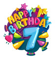 happy birthday 7 years vector image vector image