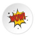 wow comic text speech bubble icon circle vector image