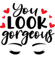 you look gorgeous on white background vector image vector image