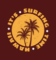 logo design its surfing time hawaii vector image