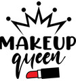 makeup queen on white background vector image