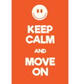 Keep Calm and Move on poster vector image vector image