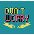 Dont Worry Be Happy T-shirt Typography vector image vector image