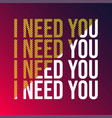 i need you love quote with modern background vector image vector image