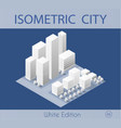 the isometric city with skyscraper vector image vector image
