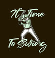 t shirt design its time to swing with baseball vector image vector image