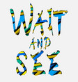 wait and see lettering text colorful striped vector image