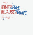 home of the free because of the brave patriotic vector image vector image