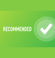 recommend icon white label recommended on green vector image vector image