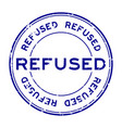 grunge blue refused word round rubber seal stamp vector image vector image