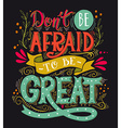 Dont be afraid to be great Quote Hand drawn vector image vector image