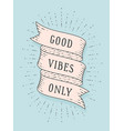 good vibes only vector image vector image