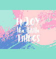 enjoy the little things quote poster vector image vector image