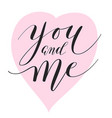 hand lettering you and me vector image