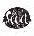 hand lettering inspiring quote - the best food vector image vector image