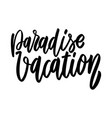 paradise vacation lettering phrase on white vector image vector image