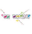 be bright creative inspirational inscription vector image
