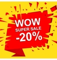 Big sale poster with WOW SUPER SALE MINUS 20 vector image vector image