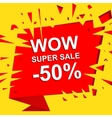 Big sale poster with WOW SUPER SALE MINUS 50 vector image vector image