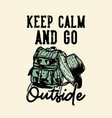 t-shirt design keep calm and go out side vector image