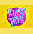 kids toys in cartoon style bright and colorful vector image