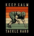 t shirt design with keep calm tackle hard vector image vector image