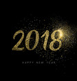 happy new year 2018 gold glitter dust holiday card vector image vector image
