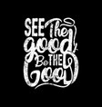 see good be good design vector image vector image