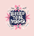blessed to be mama lettering in floral frame vector image vector image