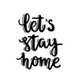 Lets Stay Home vector image