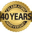 Celebrating 40 years anniversary golden label with vector image vector image