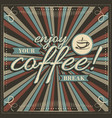 enjoy your coffee break vintage with cup of vector image