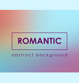 romantic fachion color blurred background vector image vector image