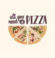 slice of delicious classical pizza and all you vector image vector image